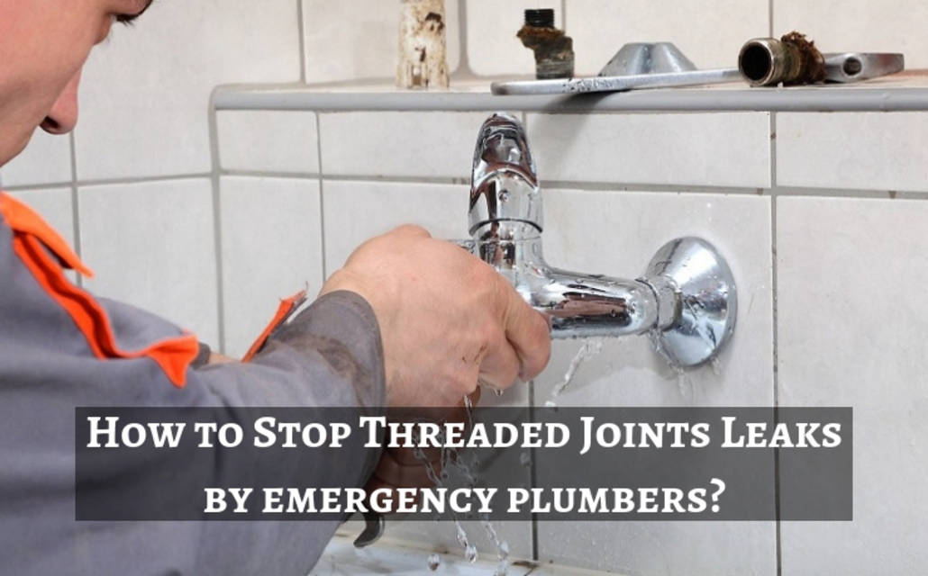 How to stop threaded joints leaks by emergency plumbers