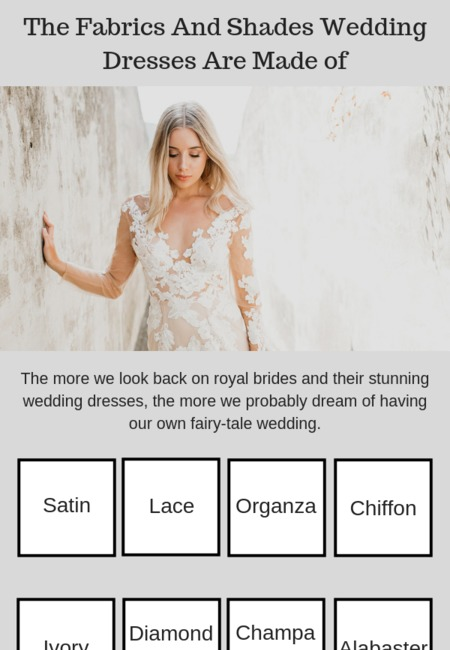 The fabrics and shades wedding dresses are made of