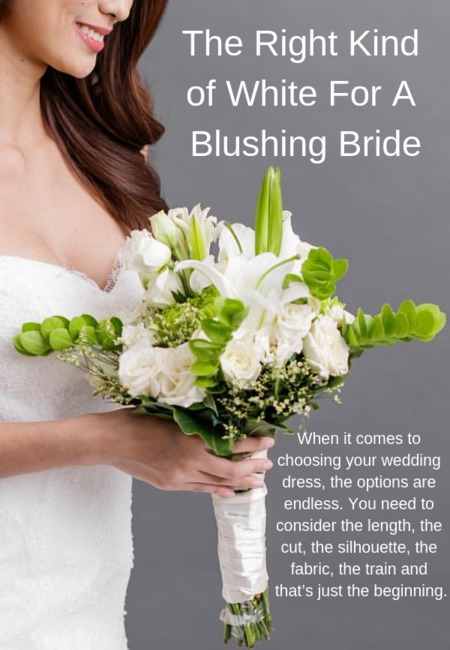The right kind of white for a blushing bride