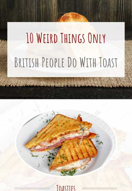 10 weird things only british people do with toast