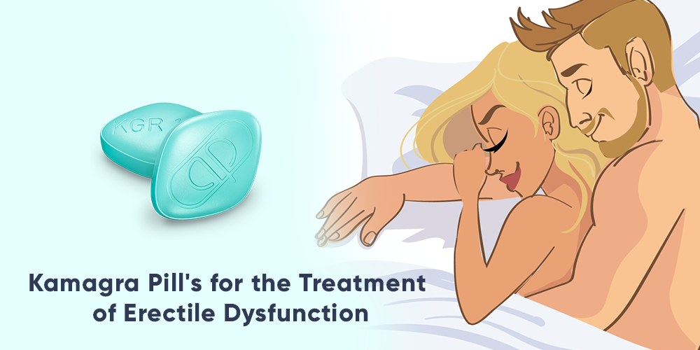 Kamagra Pill's for the Treatment of Erectile Dysfunction